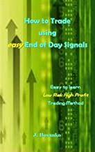 How to Trade using easy End of Day Signals: Easy to learn Low Risk High Profit Trading Method