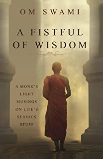 A Fistful of Wisdom: A Monk's Light Musings on Life's Serious Stuff