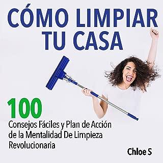 Cómo Limpiar Tu Casa [How to Clean Your House]: 100 Consejos Fáciles y Plan de Acción de la Mentalidad De Limpieza Revolucionaria