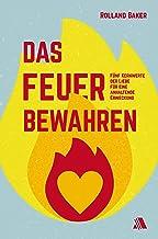 Das Feuer bewahren: Fünf Kernwerte der Liebe für eine anhaltende Erweckung (German Edition)