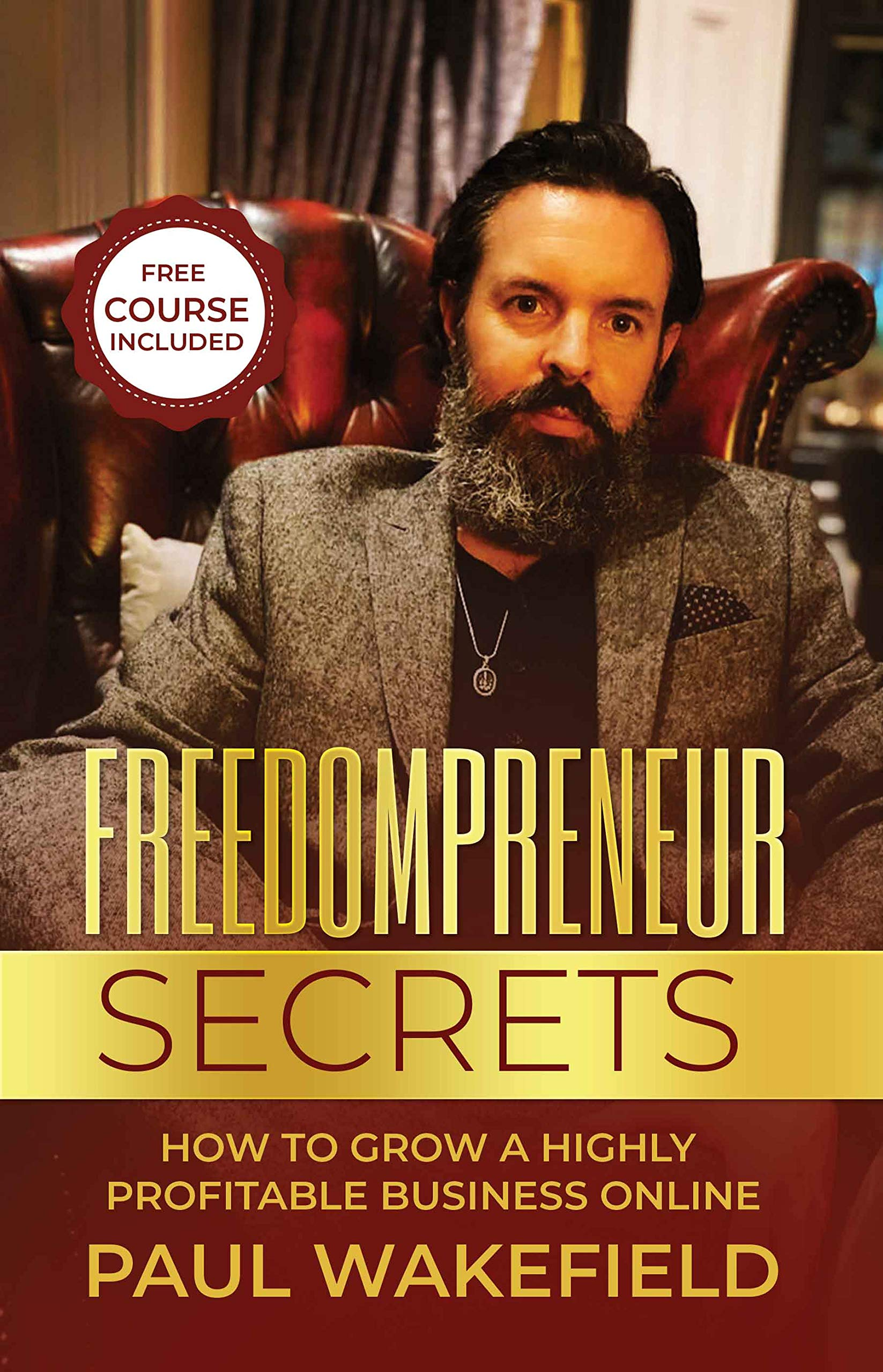 FREEDOMPRENEUR secrets: How to Grow a Highly Profitable Business Online