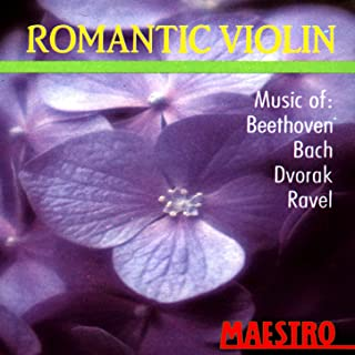 Romantic Violin: Music Of Beethoven, Bach, Dvorak, Ravel