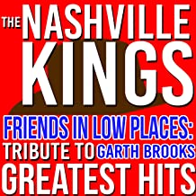 Friends in Low Places: Tribute to Garth Brooks Greatest Hits