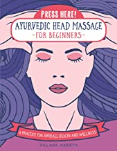 Press Here! Ayurvedic Head Massage for Beginners: Practice for overall Health and Wellness