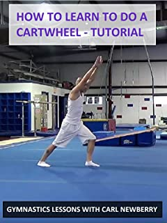 How to Learn to Do a Cartwheel: Tutorial - Gymnastics Lessons with Carl Newberry