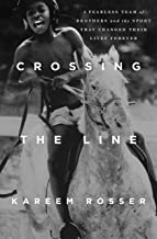 Crossing the Line: A Fearless Team of Brothers and the Sport That Changed Their Lives Forever