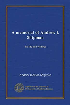 A Memorial of Andrew J. Shipman : His Life and Writings (c1916)
