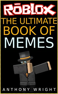 The Ultimate Book of Memes: Filled With More Than 100 Hilarious ROBLOX Memes and Jokes!