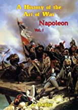 Napoleon: a History of the Art of War Vol. I: from the Beginning of the French Revolution to the End of the 18th Century [Ill. Edition] (Napoleon: a History of the Art of War [Ill. Edition] Book 1)
