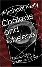 Chakras and Cheese: The Apophis Lectures, Vol. 28