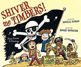 Shiver Me Timbers!: Pirate Poems & Paintings