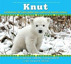 Knut: La historia del osito polar que cautivó al mundo entero: (Spanish language edition of Knut: The Story of a Little Po...