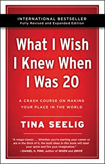 What I Wish I Knew When I Was 20 -: A Crash Course on Making Your Place in the World