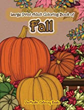 Large Print Adult Coloring Book of Fall: Simple and Easy Autumn Coloring Book for Adults with Fall Inspired Scenes and Designs for Stress Relief and … (Easy Coloring Books For Adults) (Volume 14) PDF