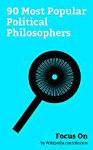 Focus On: 90 Most Popular Political Philosophers: Karl Marx, Georg Wilhelm Friedrich Hegel, Jürgen Habermas, Wole Soyinka, Giorgio Agamben, Hugo Grotius, ... Wendy Brown (political theorist), etc.
