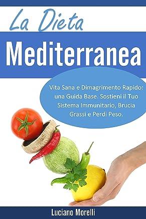 La dieta Mediterranea: Vita Sana e Dimagrimento Rapido: una Guida Base. Sostieni il Tuo Sistema Immunitario, Brucia Grassi e Perdi Peso
