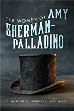 Women of Amy Sherman-Palladino: Gilmore Girls, Bunheads and Mrs. Maisel (2) (The Women of..)