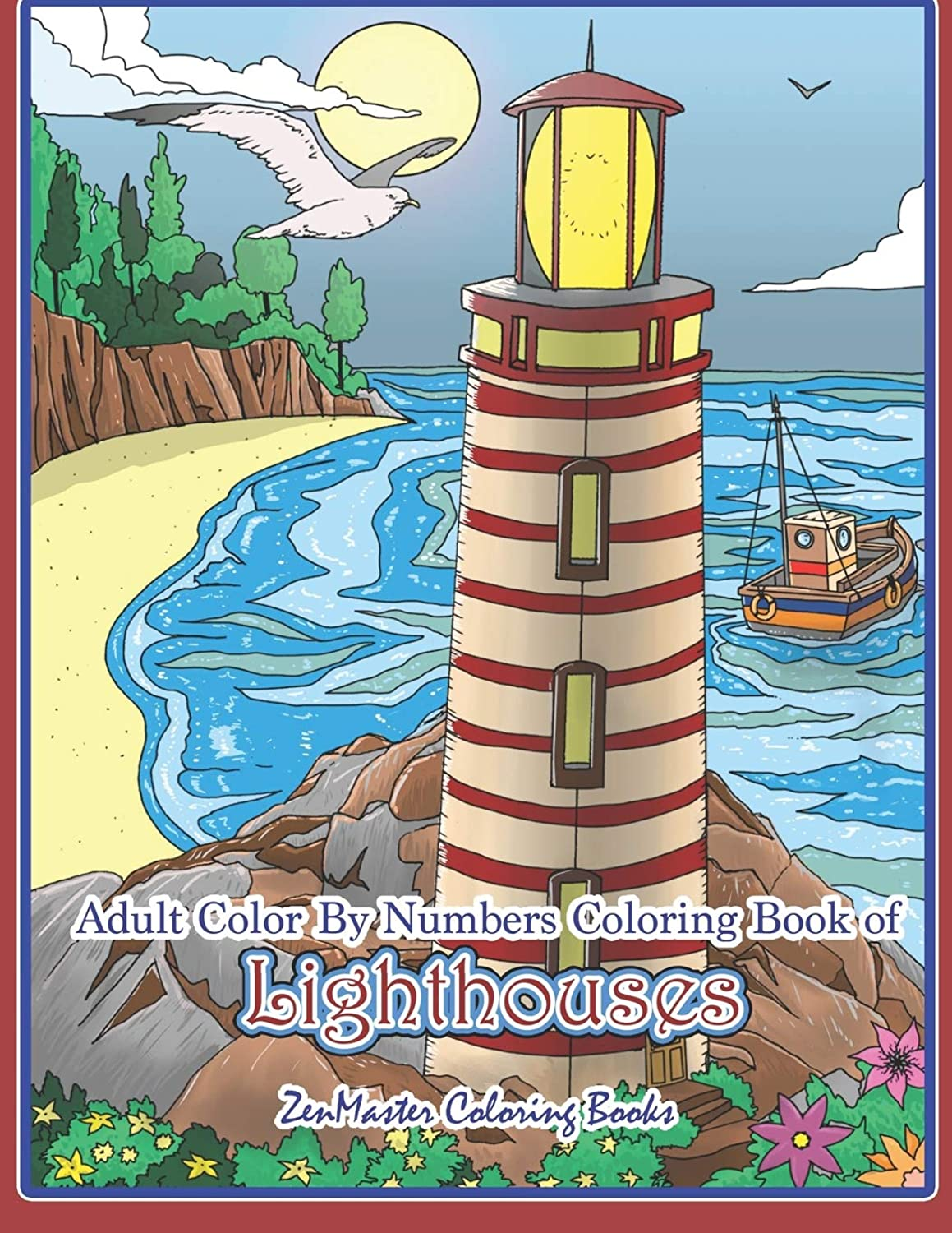Adult Color By Numbers Coloring Book of Lighthouses: Lighthouse Color By Number Book for Adults With Lighthouses from Around the World, Scenic Views, Beach Scenes and More for Stress Relief and Relaxation (Adult Color By Number Coloring Books)