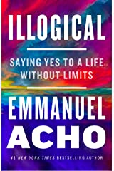 Illogical: Saying Yes to a Life Without Limits Kindle Edition