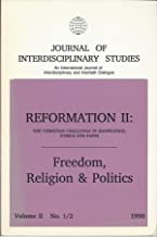 Journal of Interdisciplinary Studies - Reformation II - The Christian Challenge of Knowledge, Ethics and Faith (No. 1) - Freedom, Religion & Politics (No. 2) (Volume II No. 1/2 1990) (An International Journal of the Interdisciplinary and Interfaith Dialoge)