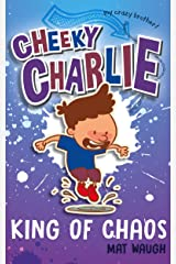 Cheeky Charlie: King of Chaos (My Crazy Brother Book 3) Kindle Edition
