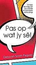 Pas op wat jy se! (eBoek): Ontdek die krag van jou woorde en bou beter verhoudings (Afrikaans Edition)