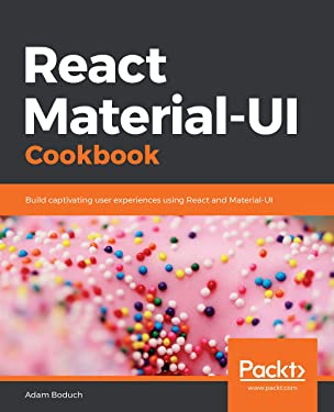 React Material-UI Cookbook: Build captivating user experiences using React and Material-UI