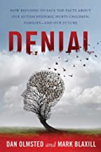 Denial: How Refusing to Face the Facts about Our Autism Epidemic Hurts Children, Families, and Our Future