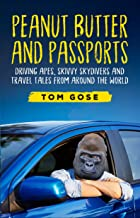 Peanut Butter and Passports: Driving Apes, Skivvy Skydivers And Travel Tales From Around The World