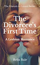 The Divorcee's First Time: A Lesbian Romance (The Friends to Lovers Series Book 1)