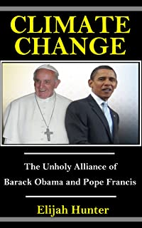 Climate Change: The Unholy Alliance of Barrack Obama and Pope Francis