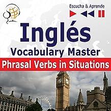 Inglés Vocabulary Master - Phrasal Verbs in Situations. Nivel intermedio / avanzado B2-C1: Escucha & Aprende