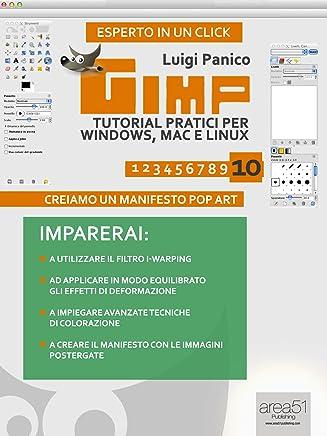 GIMP Tutorial pratici per Windows, Mac e Linux. Livello 10 (Esperto in un click)