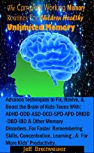 The Complete Working Memory Routines for Children Healthy Unlimited Memory: Advance Techniques to Fix, Revive, and Boost the Brain of Kids-Teens with: ADHD, ODD, ASD, OCD, SPD, APD, DMDD, DBD, And