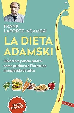 La dieta Adamski: Obiettivo pancia piatta: come purificare lintestino mangiando di tutto