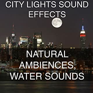 City Lights Sound Effects 4 - Natural Ambiences, Water Sounds [Clean]