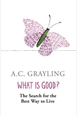 What is Good?: The Search for the Best Way to Live Kindle Edition