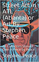 Street Art In ATL (Atlanta) or Art By Stephen Peace: All Collectors Should Own A Piece by Peace