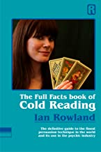 Full Facts Book of Cold Reading: The Definitive Guide to the Finest Persuasion Technique in the World and Its Use in the Psychic Industry