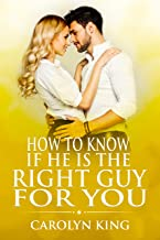 How To Know If He Is The Right Guy For You