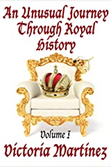 An Unusual Journey Through Royal History, Volume I Kindle Edition