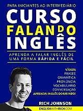 Curso Falando Inglês para Iniciantes ao Intermediário: Aprenda a Falar Inglês de uma forma Rápida e Fácil (Aprenda Inglês ...