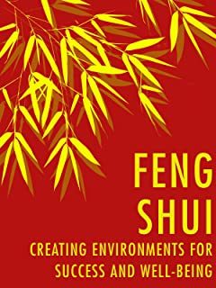 Feng Shui: Creating Environments for Success and Well-being