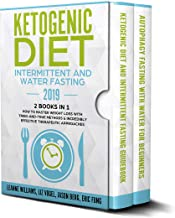 Ketogenic Diet - Intermittent and Water Fasting 2019: 2 Books In 1 - How to Master Weight Loss With Tried-And-True Methods & Incredibly Effective Therapeutic Approaches.