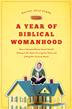 A Year of Biblical Womanhood: How a Liberated Woman Found Herself Sitting on Her Roof, Covering Her Head, and Calling Her ...