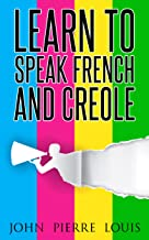 Learn To speak french And Creole: French,Creole,Foreign Language