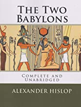 The Two Babylons: Complete and Unabridged