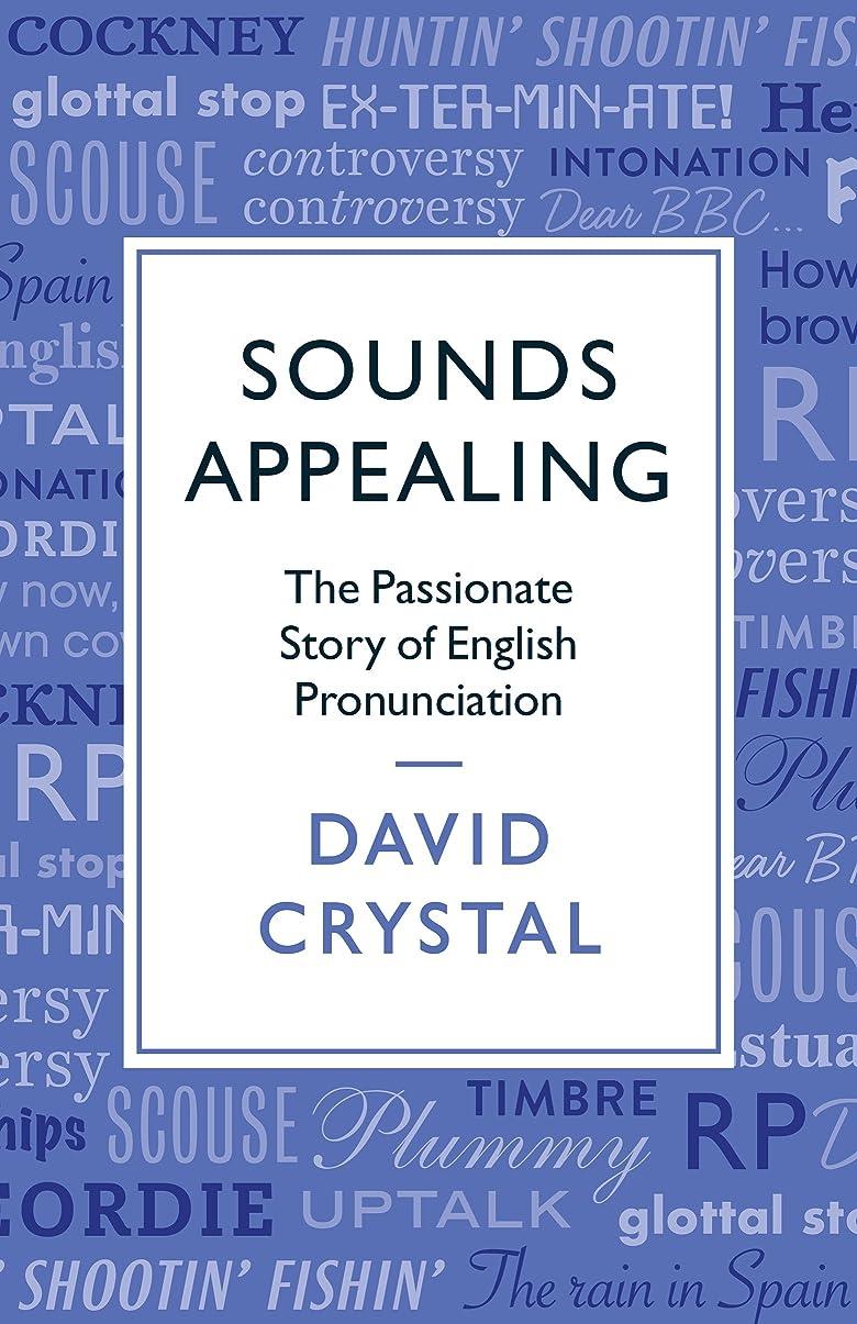 欺く極めて重要な最大化するSounds Appealing: The Passionate Story of English Pronunciation (English Edition)