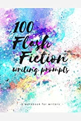 100 Flash Fiction Writing Prompts: A workbook for writers and authors of micro-fiction Paperback