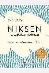 Niksen – Vom Glück des Nichtstuns: Kreativer, gelassener, erfüllter - Das Happiness-Prinzip aus den Niederlanden (German Edition) Kindle Edition